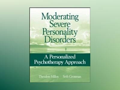 Moderating Severe Personality Disorders: A Personalized Psychotherapy Appro av Theodore Millon