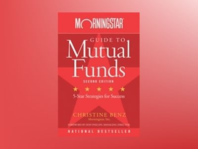 Morningstar Guide to Mutual Funds: Five-Star Strategies for Success, 2nd Ed av Christine Benz