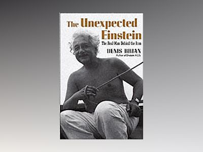 The Unexpected Einstein: The Real Man Behind the Icon av Denis Brian