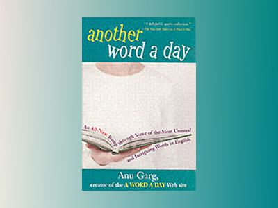 Another Word A Day: An All-New Romp through Some of the Most Unusual and In av Anu Garg
