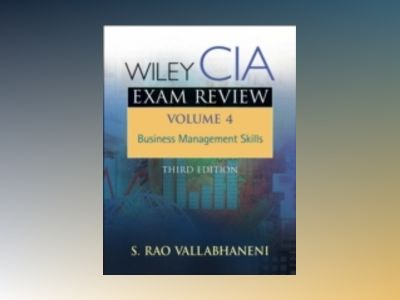 Wiley CIA Exam Review, 3rd Edition, Volume 4, Business Management Skills, 3 av S. Rao Vallabhaneni