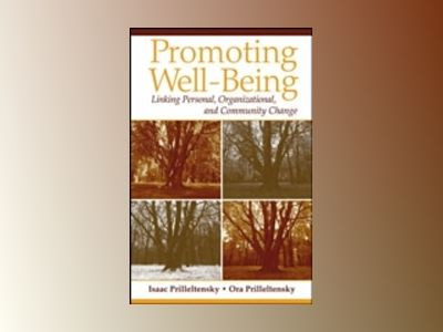 Promoting Well-Being: Linking Personal, Organizational, and Community Chang av Isaac Prilleltensky