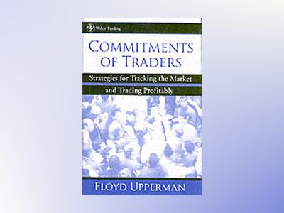 Commitments of Traders: Strategies for Tracking the Market and Trading Prof av Floyd Upperman