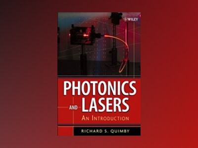 Photonics and Lasers: An Introduction av Richard S. Quimby