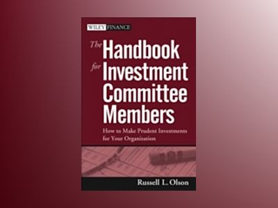 The Handbook for Investment Committee Members: How to Make Prudent Investme av Russell L. Olson