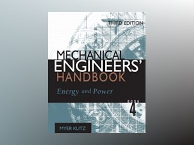 Mechanical Engineers' Handbook, 3rd Edition, Energy and Power, 3rd Edition av Myer Kutz