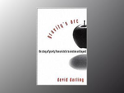 Gravity's Arc: The Story of Gravity from Aristotle to Einstein and Beyond av David Darling