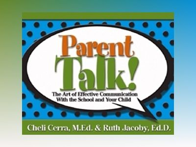 Parent Talk!: The Art of Effective Communication With the School and Your C av Cheli Cerra