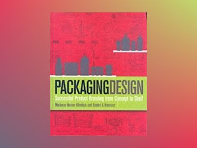 Packaging Design: Successful Product Branding from Concept to Shelf av Marianne R. Klimchuk