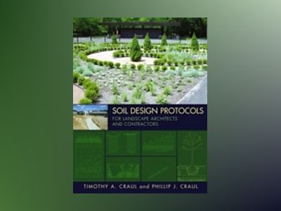 Soil Design Protocols for Landscape Architects and Contractors av Timothy A. Craul