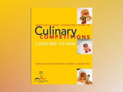 American Culinary Federation Guide to Competitions av Edward C. Leonard