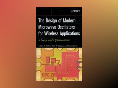 The Design of Modern Microwave Oscillators for Wireless Applications: Theor av Ulrich L. Rohde