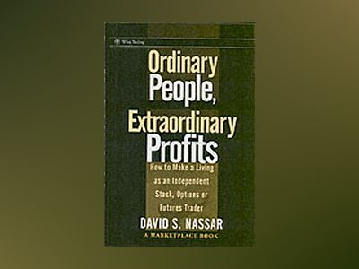 Ordinary People, Extraordinary Profits: How To Make a Living as an Independ av David Nassar