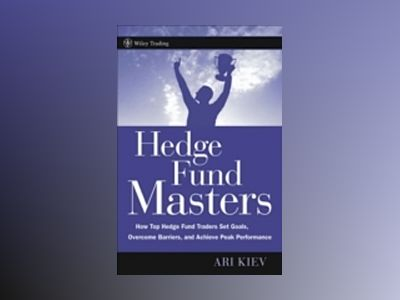 Hedge Fund Masters: How Top Hedge Fund Traders Set Goals, Overcome Barriers av Ari Kiev