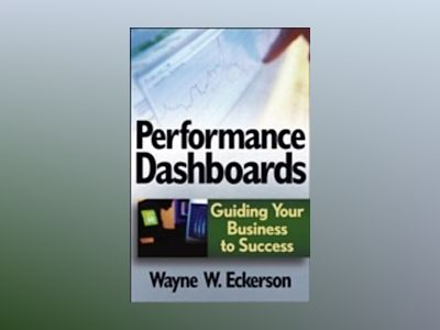 Performance Dashboards: Measuring, Monitoring, and Managing Your Business av Wayne W.Eckerson