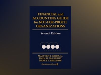 Financial and Accounting Guide for Not-for-Profit Organizations, 7th Editio av Malvern J. Gross