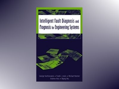 Intelligent Fault Diagnosis and Prognosis for Engineering Systems av George Vachtsevanos