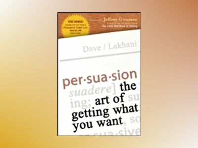 Persuasion: The Art of Getting What You Want av D. Lakhani