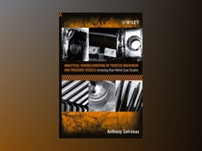 Analytical Troubleshooting of Process Machinery and Pressure Vessels: Inclu av A. Sofronas