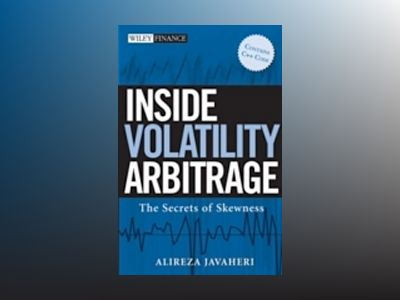 Inside Volatility Arbitrage: The Secrets of Skewness av Alireza Javaheri