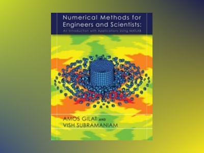 Numerical Methods for Engineers and Scientists: An Introduction with Applic av Amos Gilat