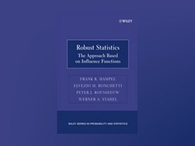 Robust Statistics: The Approach Based on Influence Functions av Frank R. Hampel
