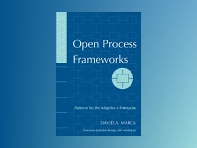 Open Process Frameworks: Patterns for the Adaptive e-Enterprise av David A. Marca