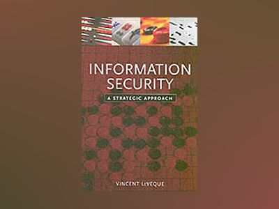 Information Security: A Strategic Approach av Vincent LeVeque