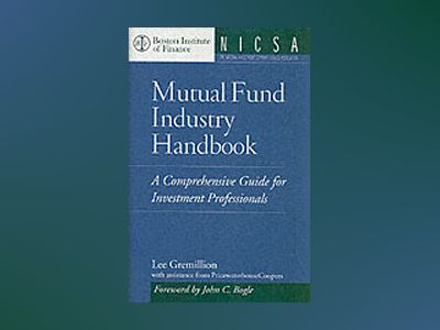 Mutual Fund Industry Handbook: A Comprehensive Guide for Investment Profess av Lee Gremillion