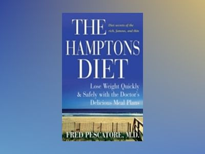 The Hamptons Diet: Lose Weight Quickly and Safely with the Doctor's D av Fred Pescatore