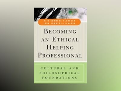 Becoming an Ethical Helping Professional: Cultural and Philosophical Founda av Rita Sommers-Flanagan