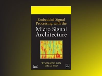 Embedded Signal Processing with the Micro Signal Architecture av Woon-SengGan