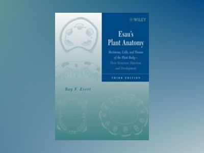 Esau's Plant Anatomy: Meristems, Cells, and Tissues of the Plant Body: Thei av Raymond Evert