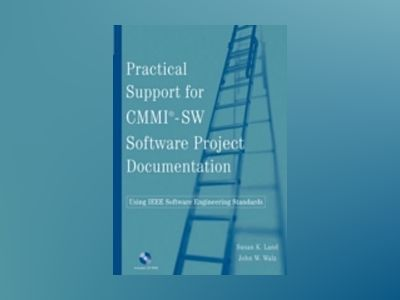Practical Support for CMMI-SW Software Project Documentation Using IEEE Sof av Susan K. Land