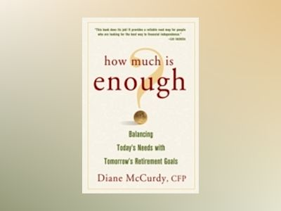 How Much Is Enough? Balancing Today's Needs with Tomorrow's Retirement Goal av Diane McCurdy
