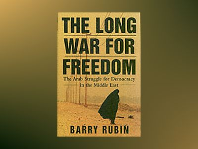 The Long War for Freedom: The Arab Struggle for Democracy in the Middle Eas av Barry Rubin