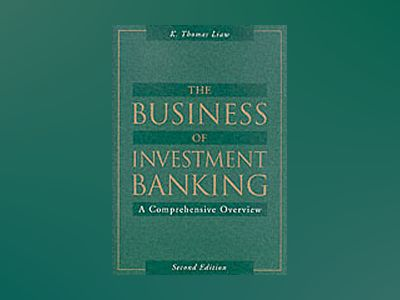 The Business of Investment Banking: A Comprehensive Overview, 2nd Edition av K. Thomas Liaw
