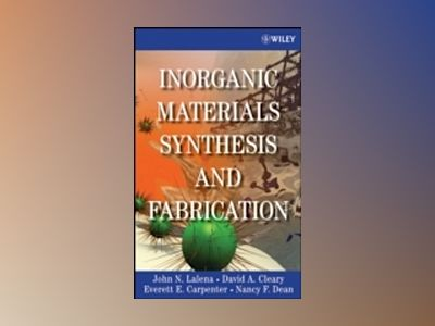Inorganic Materials Synthesis and Fabrication av John N. Lalena