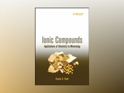 Ionic Compounds: Applications of Chemistry to Mineralogy av Claude H. Yoder