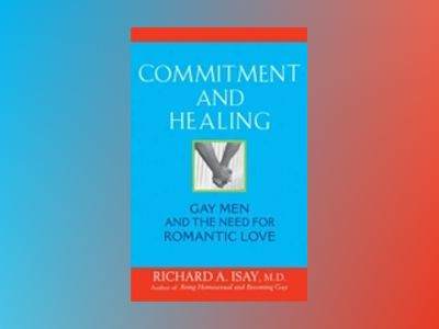 Commitment and Healing: Gay Men and the Need for Romantic Love av Richard Isay