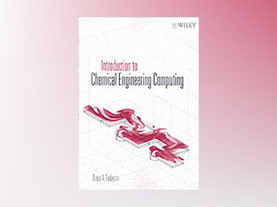 Introduction to Chemical Engineering Computing av Bruce A. Finlayson