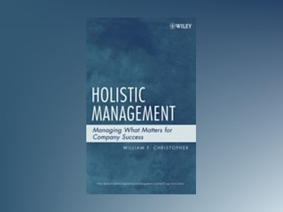 Holistic Management: Managing What Matters for Company Success av William F. Christopher