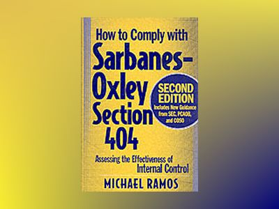 How to Comply with Sarbanes-Oxley Section 404: Assessing the Effectiveness av MichaelRamos