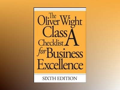 The Oliver Wight Class A Checklist for Business Excellence, 6th Edition av Oliver Wight International