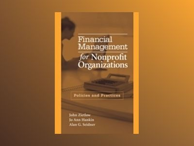 Financial Management for Nonprofit Organizations: Policies and Practices av John T. Zietlow