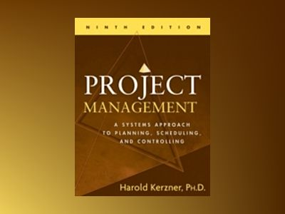 Project Management: A Systems Approach to Planning, Scheduling, and Control av Harold Kerzner