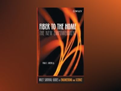 Fiber to the Home: The New Empowerment av Paul E. Green