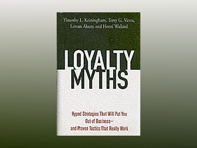 Loyalty Myths: Hyped Strategies That Will Put You Out of Business—and av Timothy L. Keiningham