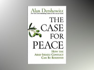 The Case for Peace: How the Arab-Israeli Conflict Can be Resolved av Alan Dershowitz