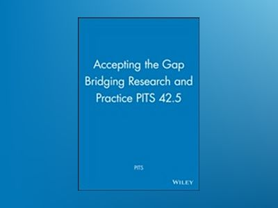 Accepting the Gap Bridging Research and Practice PITS 42.5 av PITS